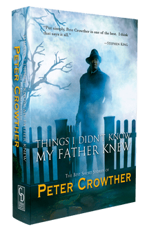 Things I Didn't Know My Father Knew: The Best Short Stories of Peter Crowther