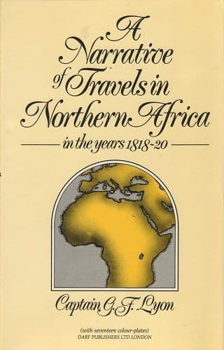 A Narrative of Travels in North Africa in the Years 1818-30 by G.F. LYON