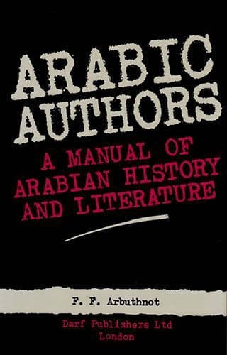 Arabic Authors A MANUAL OF ARABIAN HISTORY AND LITERATURE by F.F. ARBUTHNOT