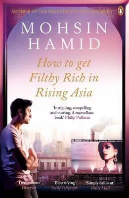 How To Get Filthy Rich In Rising Asia By.  Mohsin Hamid