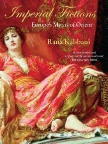 Imperial Fictions: Europe's Myths of Orient By.  Rana Kabbani