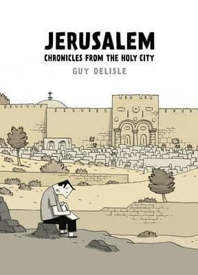 Jerusalem: Chronicles from the Holy City By . Guy Delisle