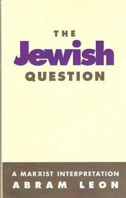Jewish Question: A Marxist Interpretation By.  Abram Leon  Trans. D FergusonLeon