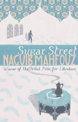 Sugar Street: Cairo Trilogy 3 (The Cairo Trilogy, Vol. 3) by: Naguib Mahfouz