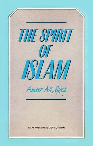 The Spirit of Islam by AMEER ALI