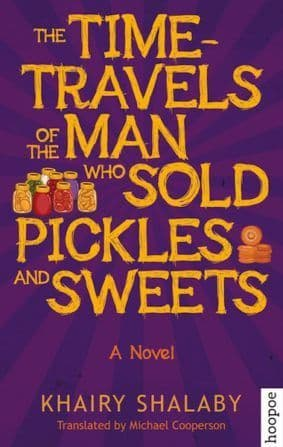 THE TIME TRAVELS OF THE MAN WHO SOLD PICKLES AND SWEETS BY. Khairy Shalaby  TRANS .Michael Cooperso