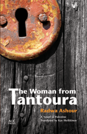 THE WOMAN FROM TANTOURA BY. Radwa Ashour  TRANS. Kay Heikkinen