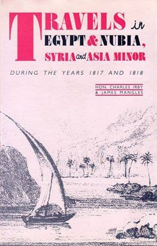 Travels in Egypt & Nubia, Syria & Asia Minor DURING THE YEARS 1817 AND 1818 by CHARLES IRBY,