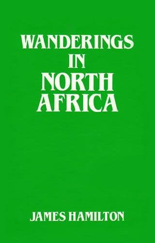 Wanderings in North Africa by James Hamilton